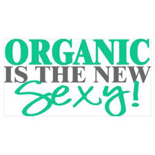 organic is the new sexy